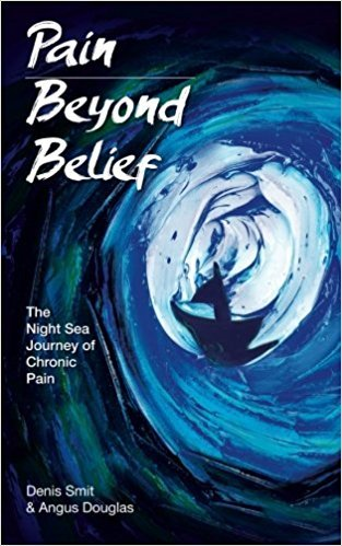 """Pain Beyond Belief: The night sea journey of chronic pain"" (e-book)  by Denis Smit & Angus Douglas"
