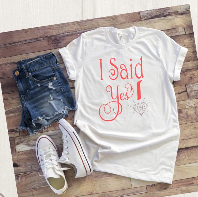 """Bridal Party Tshirts """"I said Yes"""""""